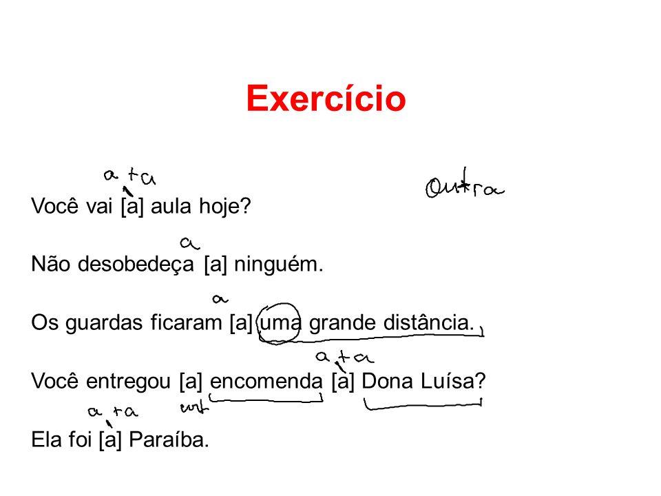 Exercício Você vai [a] aula hoje Não desobedeça [a] ninguém.